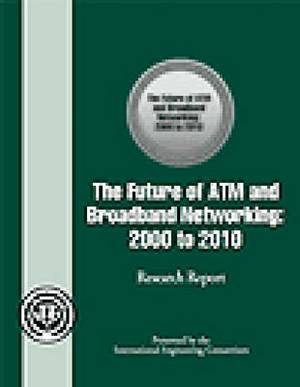 The Future of ATM and Broadband Networking: 2000 to 2010