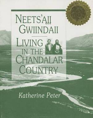 Neets'aii Gwiindaii: Living in the Chandalar Country