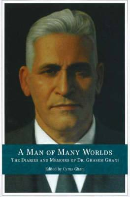 A Man of Many Worlds: The Diaries and Memoirs of Dr Ghassem Ghani