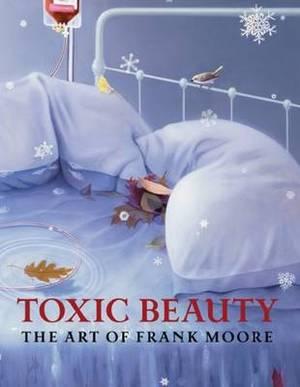 Toxic Beauty - the Art of Frank Moore