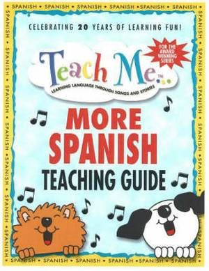 Teach Me More Spanish Teaching Guide: Learning Language Through Songs and Stories