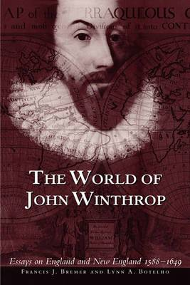 The World of John Winthrop: England and New England, 1588-1649