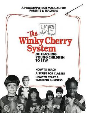 The Winky Cherry System of Teaching Young Children to Sew