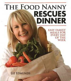 Food Nanny Rescues Dinner: Easy Family Meals for Every Day of the Week