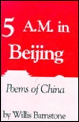 Five a.M. in Beijing: Poems of China