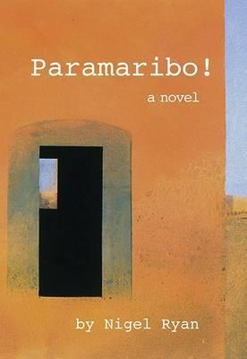 Paramaribo!: A Novel in Two Parts