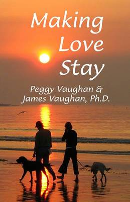 Making Love Stay: Everything You Ever Knew about Love But Forgot