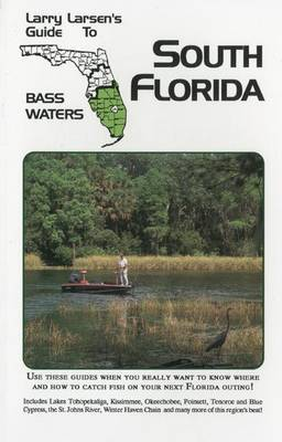 Larry Larsen's Guide to South Florida Bass Waters: Book 3