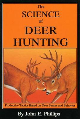 The Science of Deer Hunting: Productive Tactics Based on Deer Senses and Behavior: Book 2