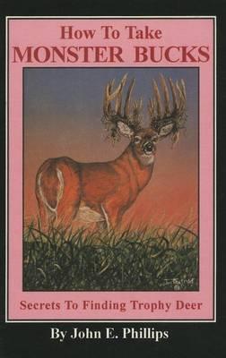 How to Take Monster Bucks: Secrets to Finding Trophy Deer