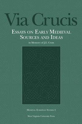 Via Crucis: Essays on Early Medieval Sources and Ideas