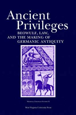 Ancient Privileges: Beowulf, Law, and the Making of Germanic Antiquity