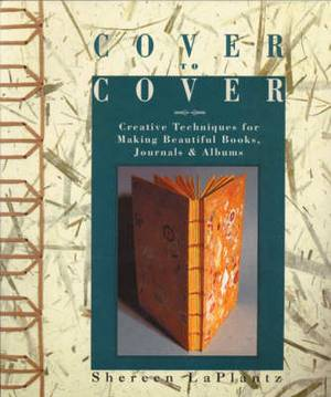 Cover to Cover: Creative Techniques for Making Beautiful Books, Journals and Albums