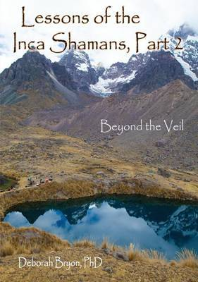 Lessons of the Inca Shamans, Part 2: Beyond the Veil