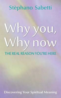 Why You, Why Now: Discovering Your Spiritual Meaning