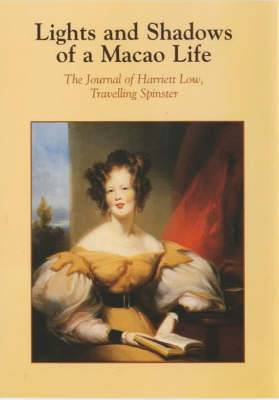 Lights and Shadows of a Macao Life: The Journal of Harriett Low, Travelling Spinster