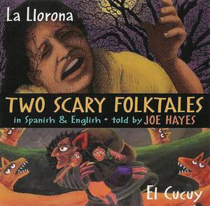 La Llorona/El Cucuy!: Two Scary Folktales in Spanish and English