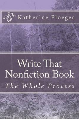 Write That Nonfiction Book: The Whole Process