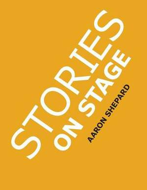 Stories on Stage: Children's Plays for Readers Theater, with 15 Reader's Theatre Play Scripts from 15 Authors, Including Roald Dahl's the  Twits  and Louis Sachar's Sideways Stories from Wayside School