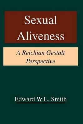 Sexual Aliveness: A Reichian Gestalt Perspective