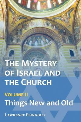 The Mystery of Israel and the Church, Vol. 2: Things New and Old