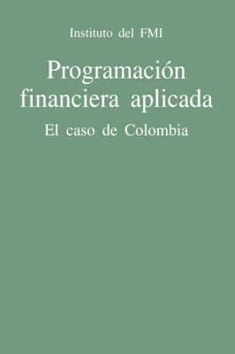 Programacion Financiera Aplicada: El Caso de Colombia