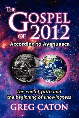The Gospel of 2012 According to Ayahuasca: The End of Faith and the Beginning of Knowingness