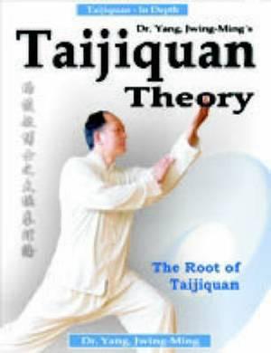 Taijiquan Theory of Dr.Yang, Jwing-Ming: The Root of Taijiquan