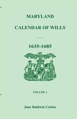 Maryland Calendar of Wills, Volume 1: 1635-1685