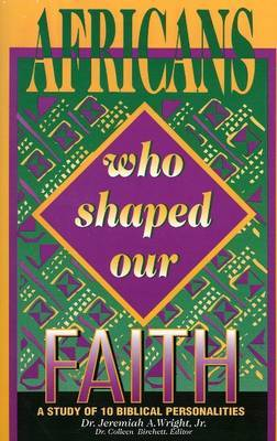 Africans Who Shaped Our Faith: A Study of 10 Biblical Personalities