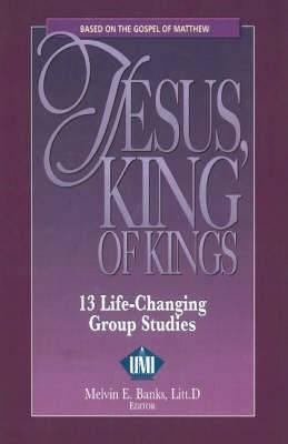 Jesus, King of Kings: 13 Life-Changing Group Studies
