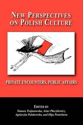 New Perspectives on Polish Culture: Personal Encounters, Public Affairs
