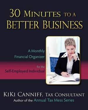 30 Minutes to a Better Business: A Monthly Financial Organizer for the Self-Employed Individual