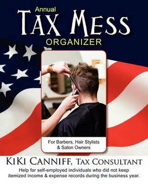 Annual Tax Mess Organizer for Barbers, Hair Stylists & Salon Owners  : Help for Self-Employed Individuals Who Did Not Keep Itemized Income & Expense Records During the Business Year.