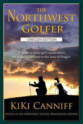 The Northwest Golfer; Oregon Edition: A Guide to Every Golf Course Where the Public Is Welcome in the State of Oregon.