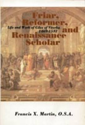 Friar, Reformer and Renaissance Scholar: Life and Work of Giles of Viterbo, 1469-1532
