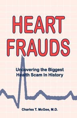 Heart Frauds: Uncovering the Biggest Health Scam in History