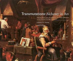 Transmutations: Alchemy in Art - Selected Works from the Eddleman and Fisher Collections at the Chemical Heritage Foundation
