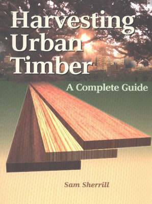 Harvesting Urban Timber: A Complete Guide