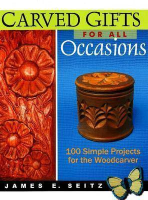 Carved Gifts for All Occasions: 100 Simple Projects for the Woodcarver