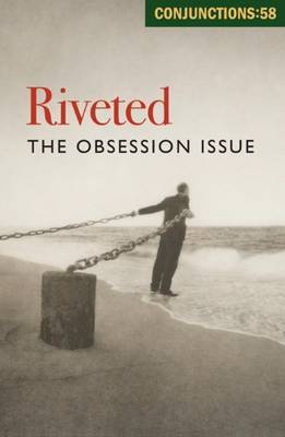 Conjunctions 58 - Riveted. the Obsession Issue