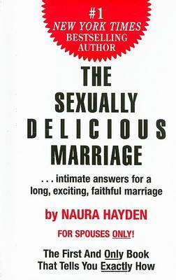 The Sexually Delicious Marriage: ...Intimate Answers for a Long, Exciting, Faithful Marriage