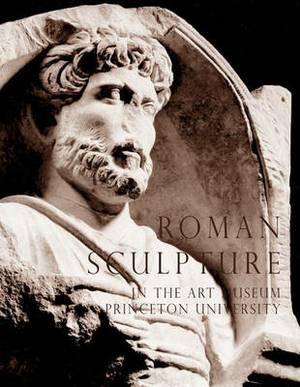 Roman Sculpture in the Art Museum, Princeton University