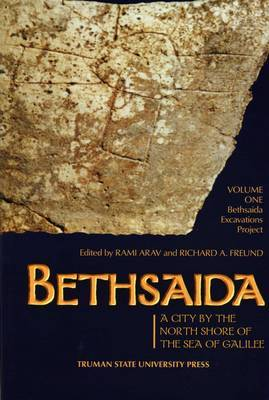Bethsaida: A City by the North Shore of the Sea of Galilee: Volume 1: Bethsaida Excavations Project