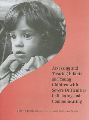 Assessing and Treating Infants and Young Children with Severe Difficulties in Relating and Communicating