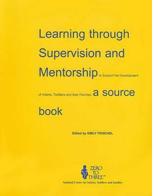 Learning Through Supervision and Mentorship to Support the Development of Infants, Toddlers and Their Families: A Source Book