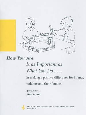 How You are is as Important as What You Do: In Making a Positive Difference for Infants, Toddlers and Their Families