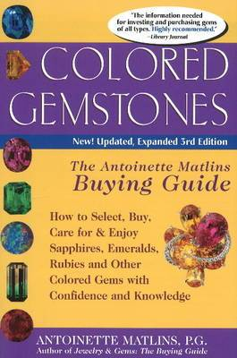 Colored Gemstones: How to Select, Buy, Care for & Enjoy Sapphires, Emeralds, Rubies & Other Colored Gems with Confidence & Knowledge