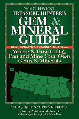 Northwest Treasure Hunters Gem & Mineral Guide: Where & How to Dig, Pan and Mine Your Own Gems & Minerals