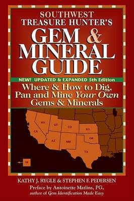 Southwest Treasure Hunters Gem & Mineral Guide: Where & How to Dig, Pan and Mine Your Own Gems & Minerals